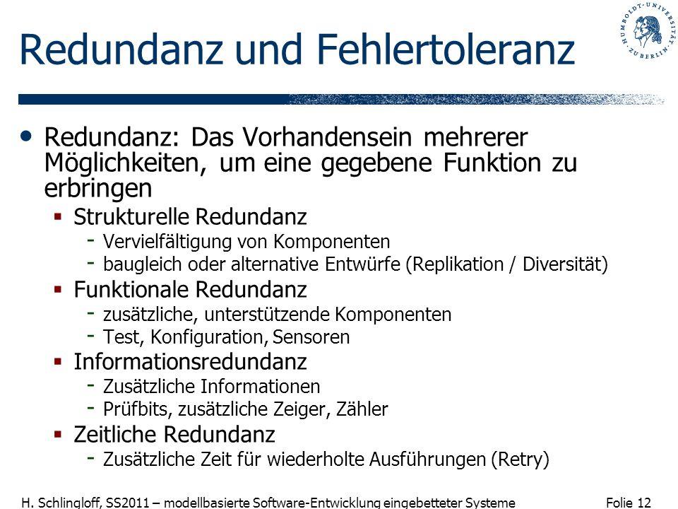 Folie 12 H. Schlingloff, SS2011 – modellbasierte Software-Entwicklung eingebetteter Systeme Redundanz und Fehlertoleranz Redundanz: Das Vorhandensein