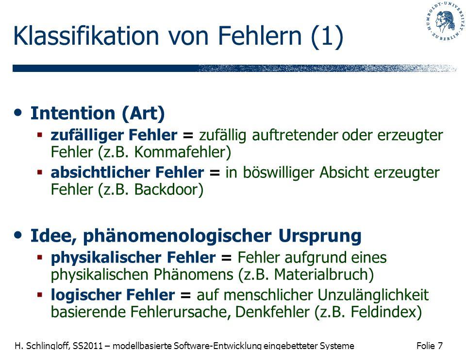 Folie 7 H. Schlingloff, SS2011 – modellbasierte Software-Entwicklung eingebetteter Systeme Klassifikation von Fehlern (1) Intention (Art) zufälliger F