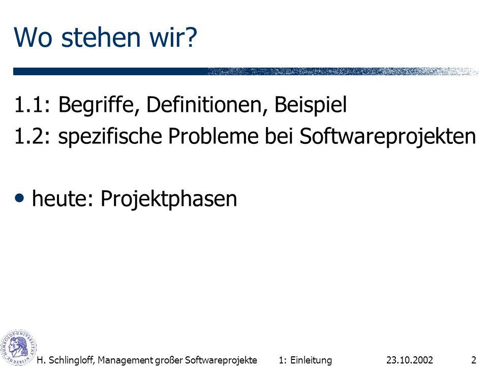23.10.2002H. Schlingloff, Management großer Softwareprojekte2 Wo stehen wir? 1.1: Begriffe, Definitionen, Beispiel 1.2: spezifische Probleme bei Softw