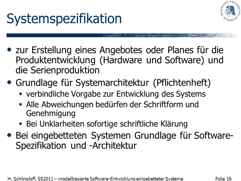 Folie 16 H. Schlingloff, SS2011 – modellbasierte Software-Entwicklung eingebetteter Systeme Systemspezifikation zur Erstellung eines Angebotes oder Pl