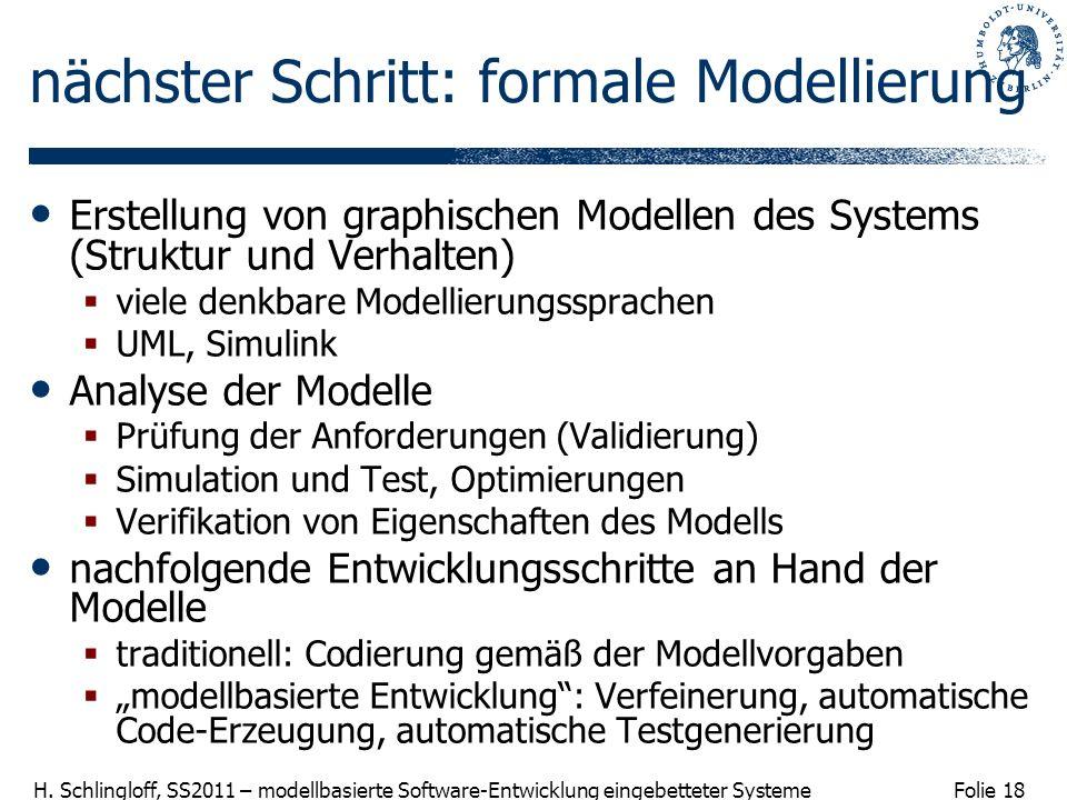Folie 18 H. Schlingloff, SS2011 – modellbasierte Software-Entwicklung eingebetteter Systeme nächster Schritt: formale Modellierung Erstellung von grap