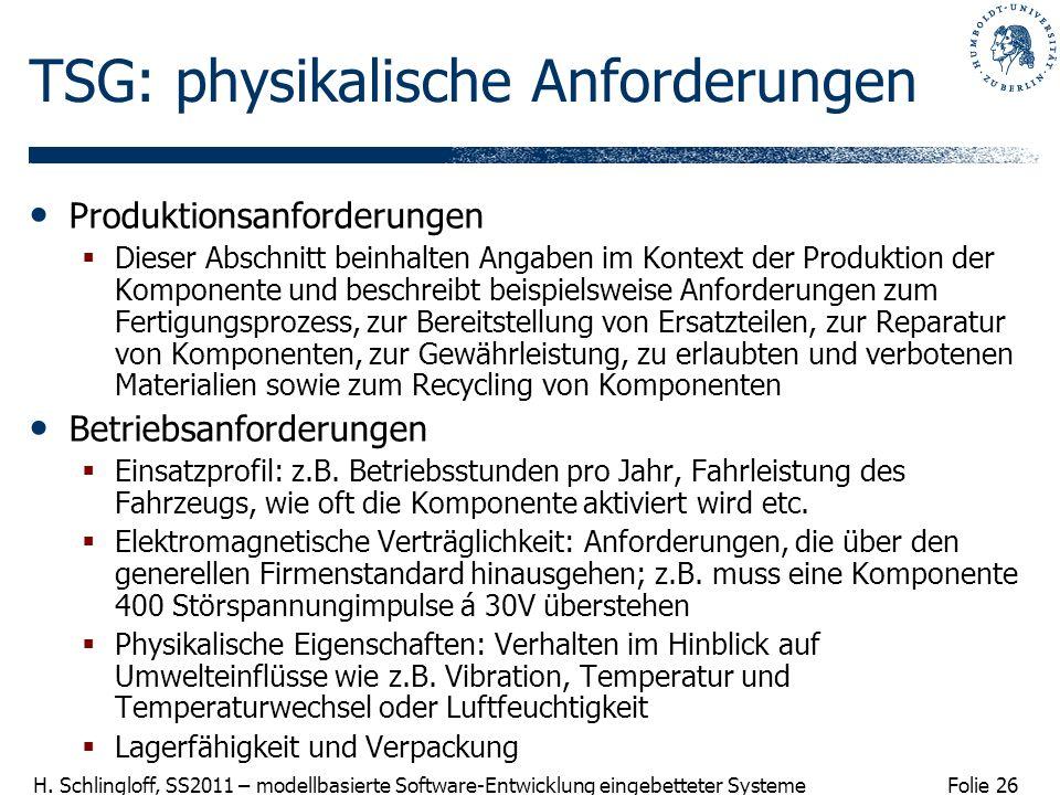 Folie 26 H. Schlingloff, SS2011 – modellbasierte Software-Entwicklung eingebetteter Systeme TSG: physikalische Anforderungen Produktionsanforderungen