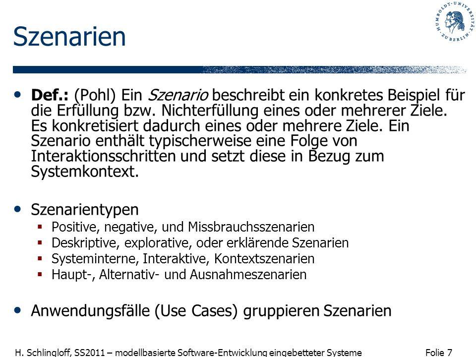 Folie 7 H. Schlingloff, SS2011 – modellbasierte Software-Entwicklung eingebetteter Systeme Szenarien Def.: (Pohl) Ein Szenario beschreibt ein konkrete