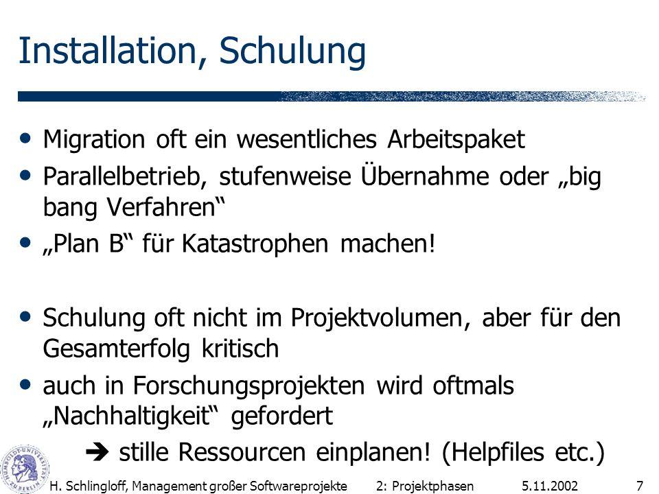 5.11.2002H. Schlingloff, Management großer Softwareprojekte7 Installation, Schulung Migration oft ein wesentliches Arbeitspaket Parallelbetrieb, stufe