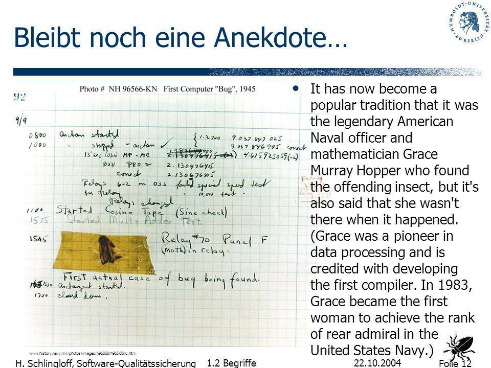 Folie 12 H. Schlingloff, Software-Qualitätssicherung 22.10.2004 1.2 Begriffe Bleibt noch eine Anekdote… It has now become a popular tradition that it