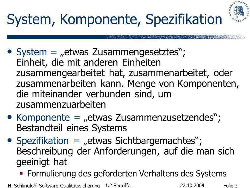 Folie 3 H. Schlingloff, Software-Qualitätssicherung 22.10.2004 1.2 Begriffe System, Komponente, Spezifikation System = etwas Zusammengesetztes; Einhei