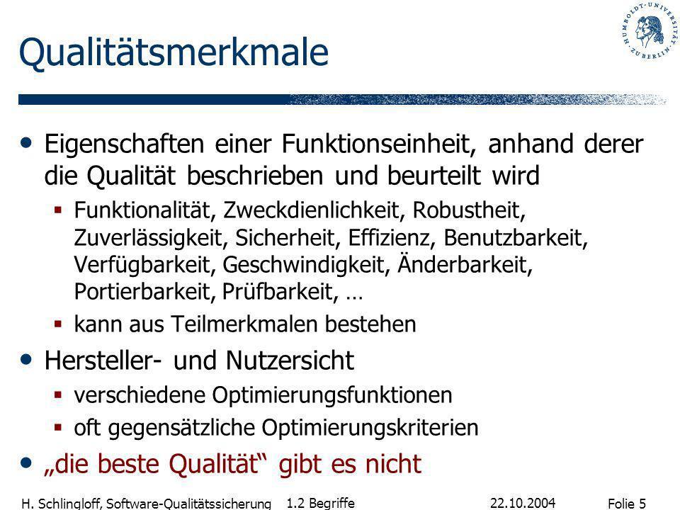 Folie 5 H. Schlingloff, Software-Qualitätssicherung 22.10.2004 1.2 Begriffe Qualitätsmerkmale Eigenschaften einer Funktionseinheit, anhand derer die Q