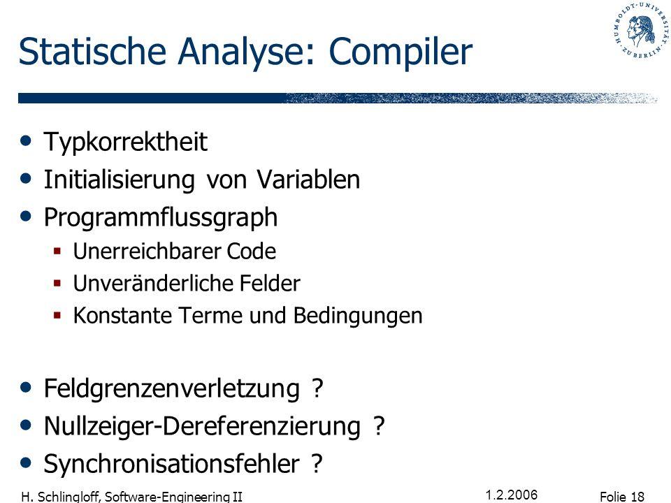 Folie 18 H. Schlingloff, Software-Engineering II 1.2.2006 Statische Analyse: Compiler Typkorrektheit Initialisierung von Variablen Programmflussgraph