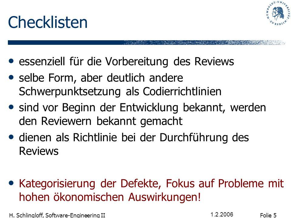 Folie 5 H. Schlingloff, Software-Engineering II 1.2.2006 Checklisten essenziell für die Vorbereitung des Reviews selbe Form, aber deutlich andere Schw