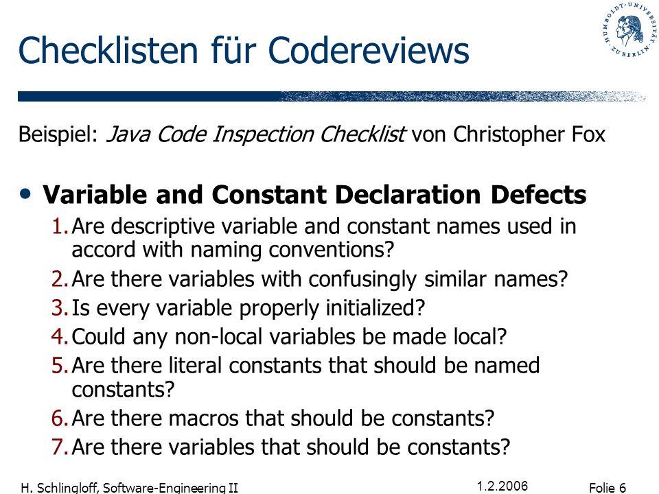 Folie 6 H. Schlingloff, Software-Engineering II 1.2.2006 Checklisten für Codereviews Beispiel: Java Code Inspection Checklist von Christopher Fox Vari