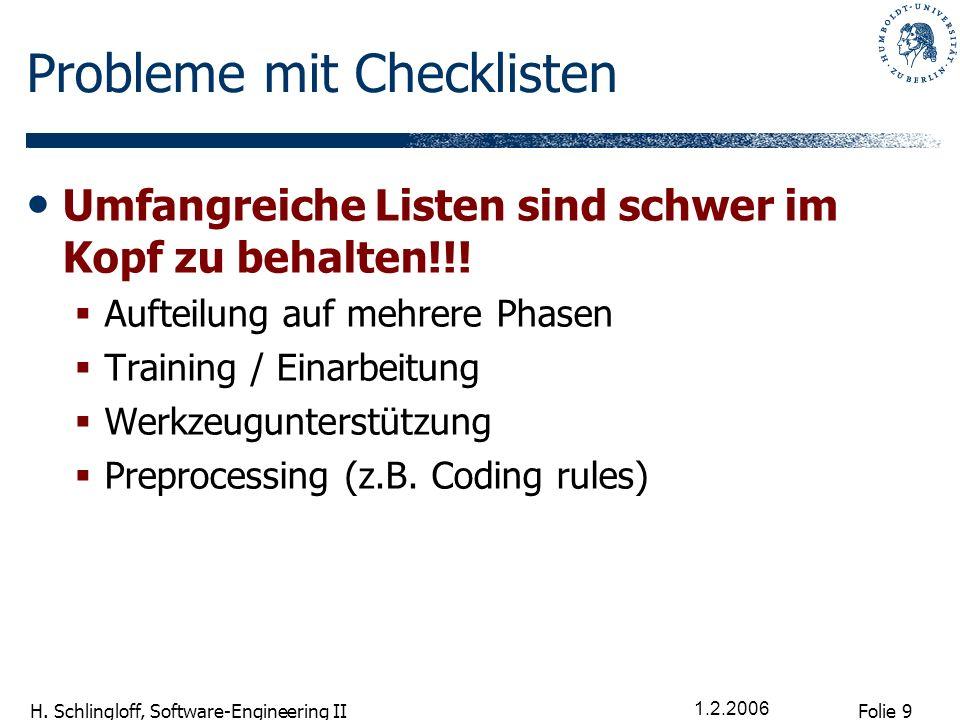 Folie 9 H. Schlingloff, Software-Engineering II 1.2.2006 Probleme mit Checklisten Umfangreiche Listen sind schwer im Kopf zu behalten!!! Aufteilung au