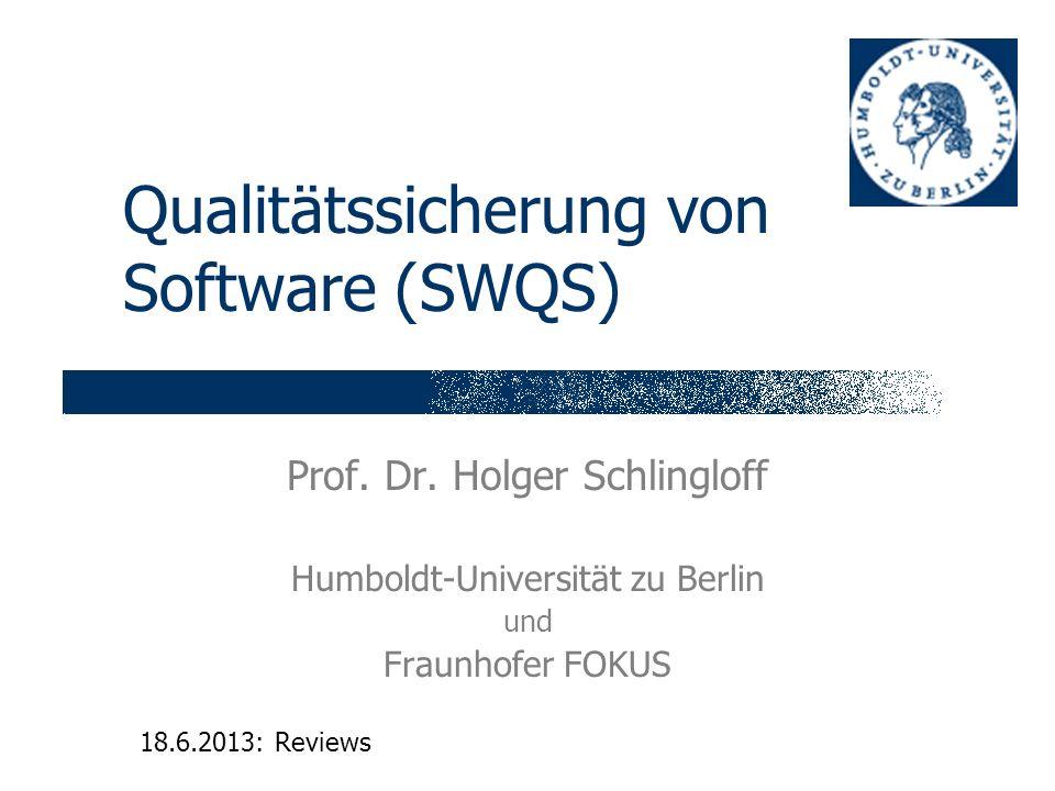Qualitätssicherung von Software (SWQS) Prof. Dr. Holger Schlingloff Humboldt-Universität zu Berlin und Fraunhofer FOKUS 18.6.2013: Reviews