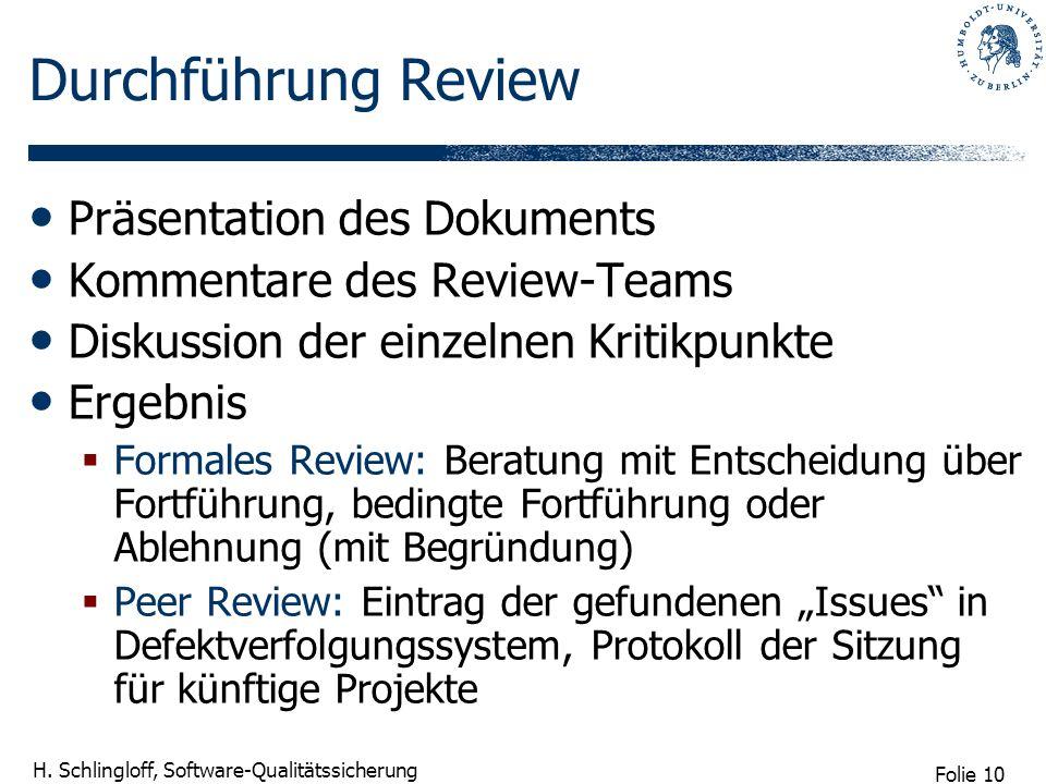 Folie 10 H. Schlingloff, Software-Qualitätssicherung Durchführung Review Präsentation des Dokuments Kommentare des Review-Teams Diskussion der einzeln