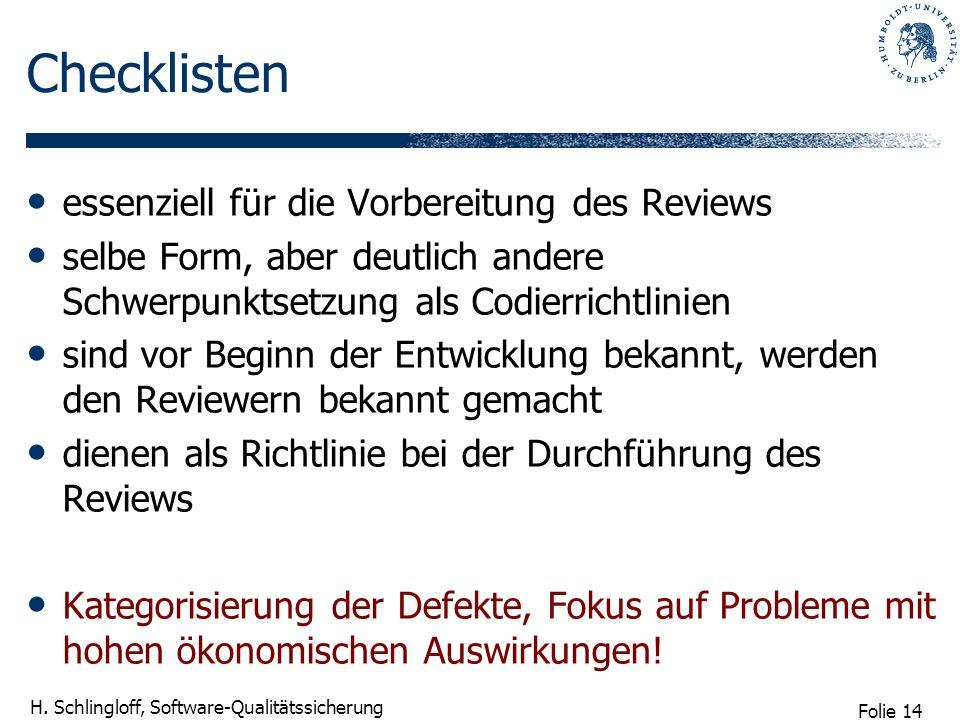 Folie 14 H. Schlingloff, Software-Qualitätssicherung Checklisten essenziell für die Vorbereitung des Reviews selbe Form, aber deutlich andere Schwerpu