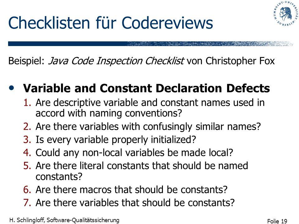 Folie 19 H. Schlingloff, Software-Qualitätssicherung Checklisten für Codereviews Beispiel: Java Code Inspection Checklist von Christopher Fox Variable