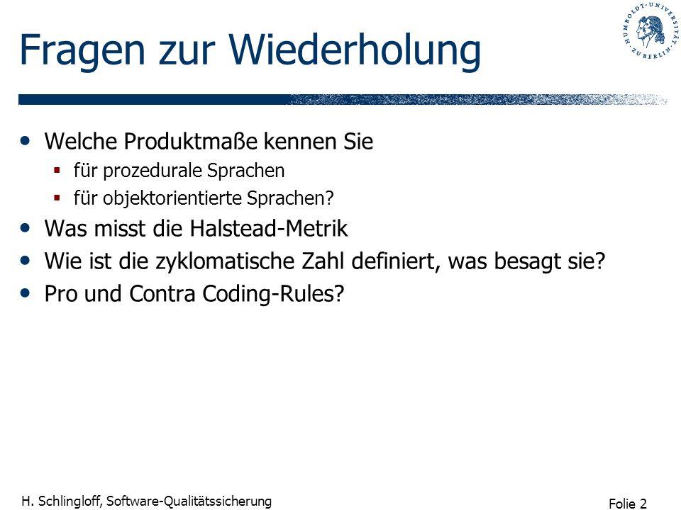 Folie 2 H. Schlingloff, Software-Qualitätssicherung Fragen zur Wiederholung Welche Produktmaße kennen Sie für prozedurale Sprachen für objektorientier