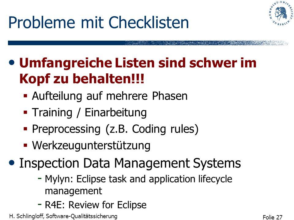 Folie 27 H. Schlingloff, Software-Qualitätssicherung Probleme mit Checklisten Umfangreiche Listen sind schwer im Kopf zu behalten!!! Aufteilung auf me