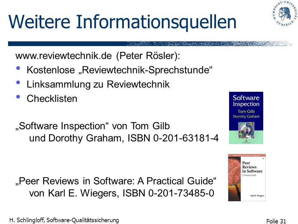 Folie 31 H. Schlingloff, Software-Qualitätssicherung Weitere Informationsquellen www.reviewtechnik.de (Peter Rösler): Kostenlose Reviewtechnik-Sprechs