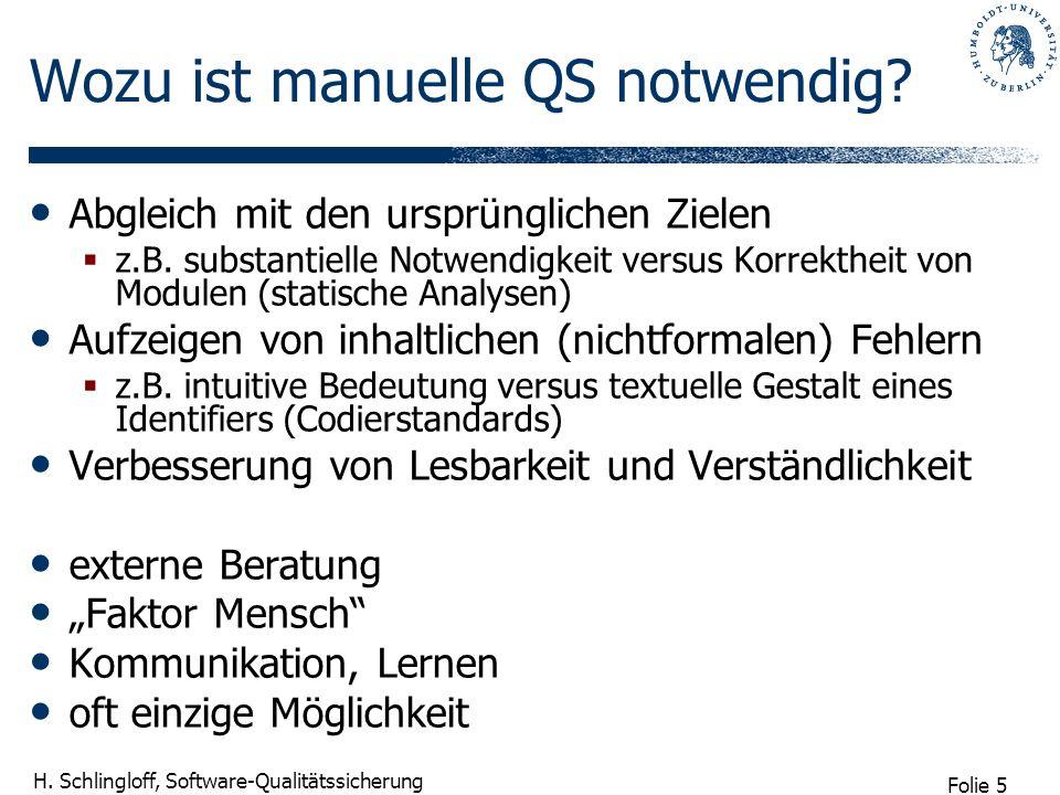 Folie 5 H. Schlingloff, Software-Qualitätssicherung Wozu ist manuelle QS notwendig? Abgleich mit den ursprünglichen Zielen z.B. substantielle Notwendi