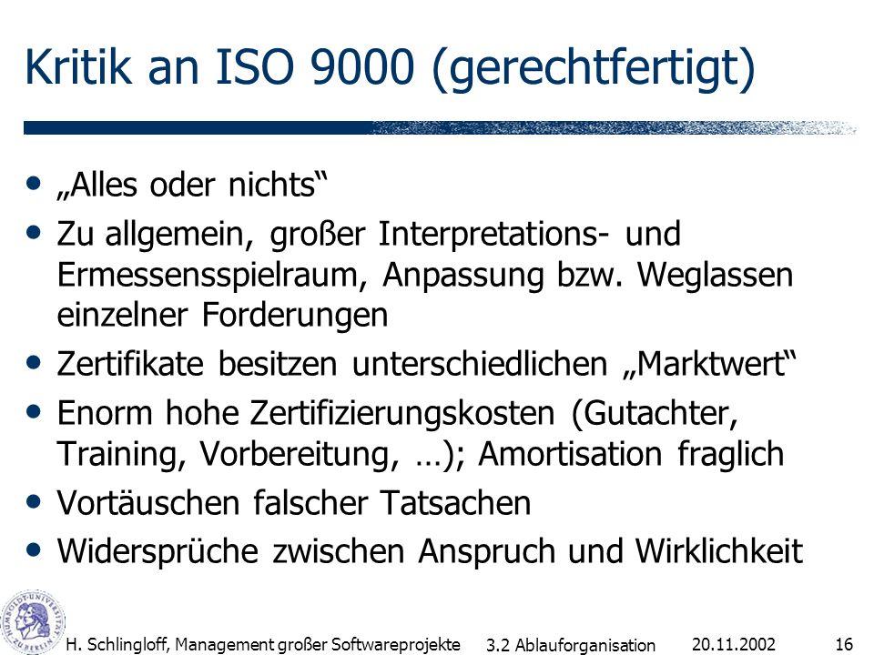 20.11.2002H. Schlingloff, Management großer Softwareprojekte16 Kritik an ISO 9000 (gerechtfertigt) Alles oder nichts Zu allgemein, großer Interpretati