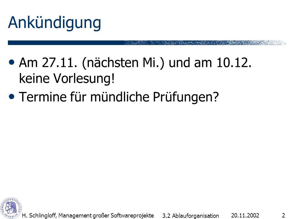 20.11.2002H. Schlingloff, Management großer Softwareprojekte2 Ankündigung Am 27.11. (nächsten Mi.) und am 10.12. keine Vorlesung! Termine für mündlich
