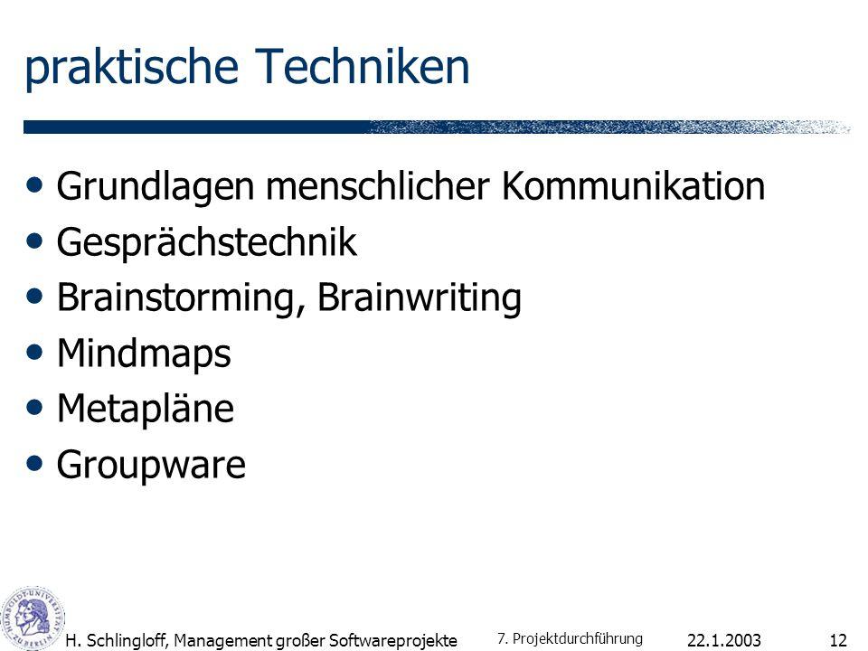 22.1.2003H. Schlingloff, Management großer Softwareprojekte12 praktische Techniken Grundlagen menschlicher Kommunikation Gesprächstechnik Brainstormin