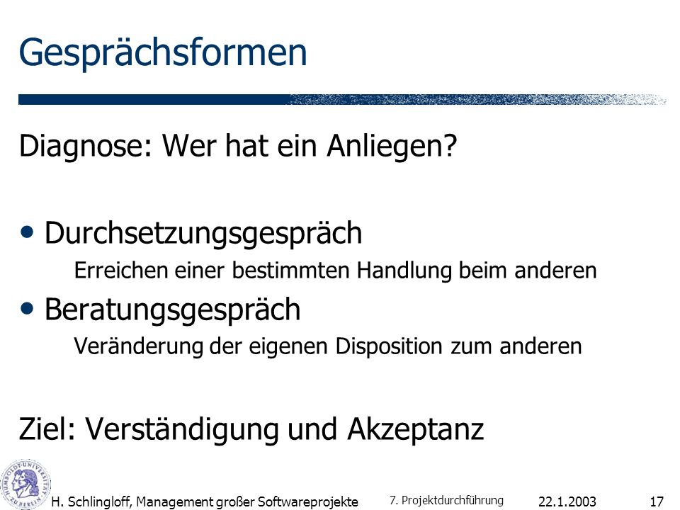 22.1.2003H. Schlingloff, Management großer Softwareprojekte17 Gesprächsformen Diagnose: Wer hat ein Anliegen? Durchsetzungsgespräch Erreichen einer be