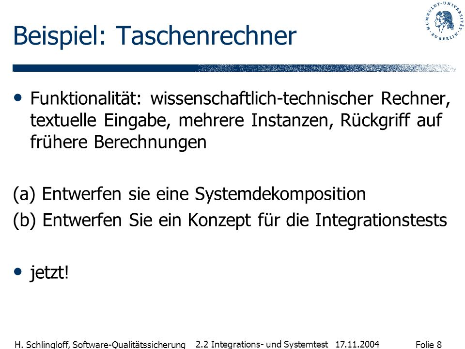 Folie 8 H. Schlingloff, Software-Qualitätssicherung 17.11.2004 2.2 Integrations- und Systemtest Beispiel: Taschenrechner Funktionalität: wissenschaftl