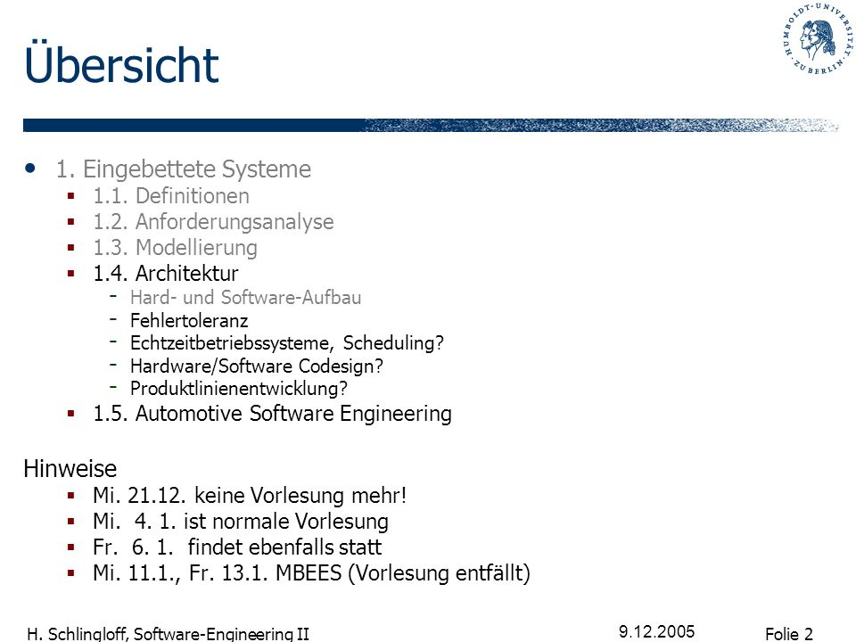 Folie 2 H. Schlingloff, Software-Engineering II 9.12.2005 Übersicht 1. Eingebettete Systeme 1.1. Definitionen 1.2. Anforderungsanalyse 1.3. Modellieru