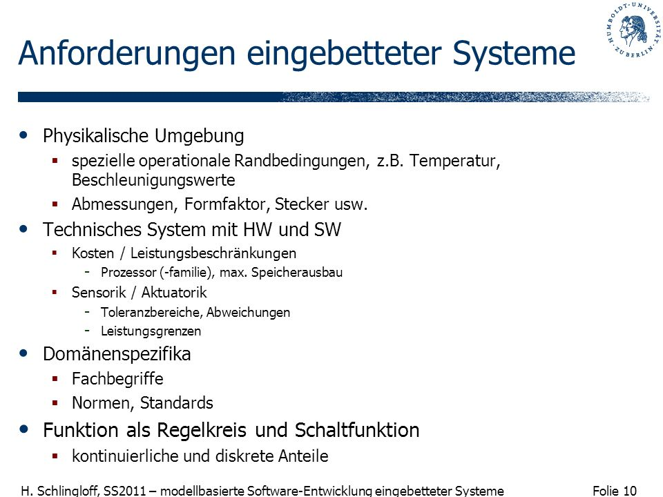 Folie 10 H. Schlingloff, SS2011 – modellbasierte Software-Entwicklung eingebetteter Systeme Anforderungen eingebetteter Systeme Physikalische Umgebung