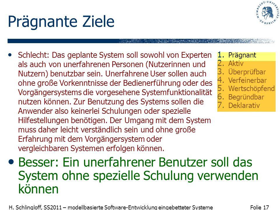 Folie 17 H. Schlingloff, SS2011 – modellbasierte Software-Entwicklung eingebetteter Systeme Prägnante Ziele Besser: Ein unerfahrener Benutzer soll das