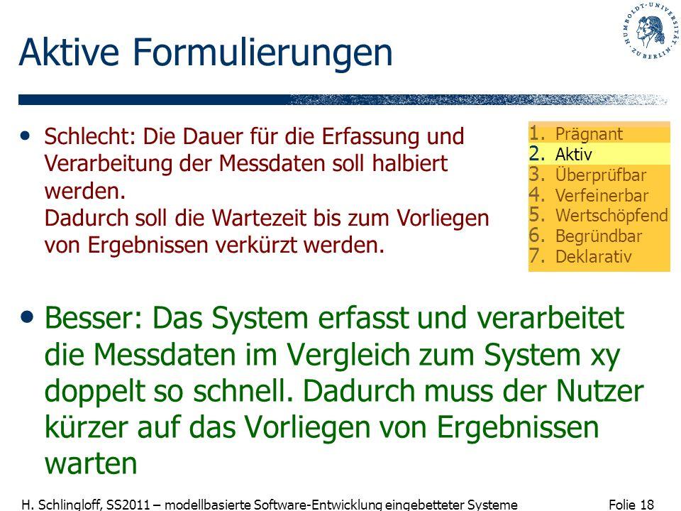 Folie 18 H. Schlingloff, SS2011 – modellbasierte Software-Entwicklung eingebetteter Systeme Aktive Formulierungen Besser: Das System erfasst und verar