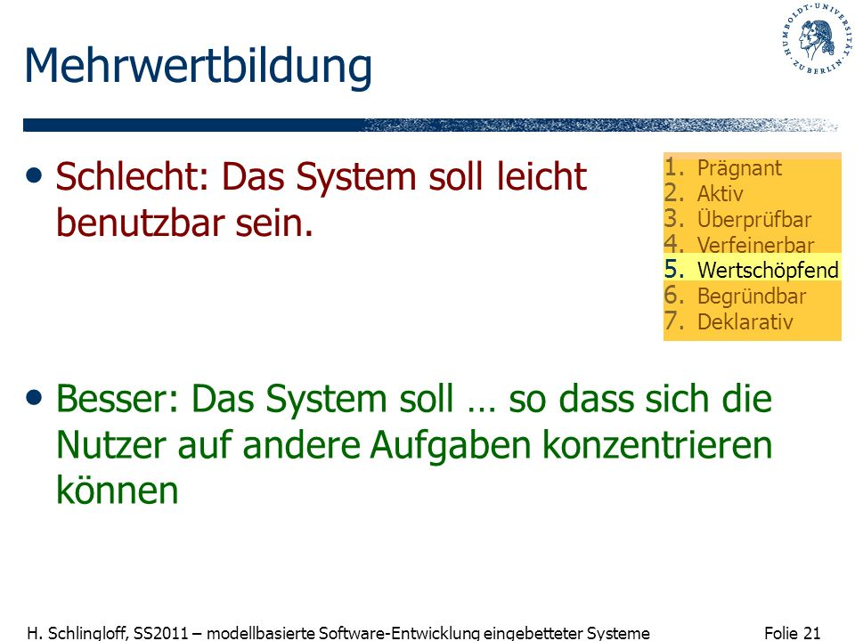 Folie 21 H. Schlingloff, SS2011 – modellbasierte Software-Entwicklung eingebetteter Systeme Mehrwertbildung Besser: Das System soll … so dass sich die