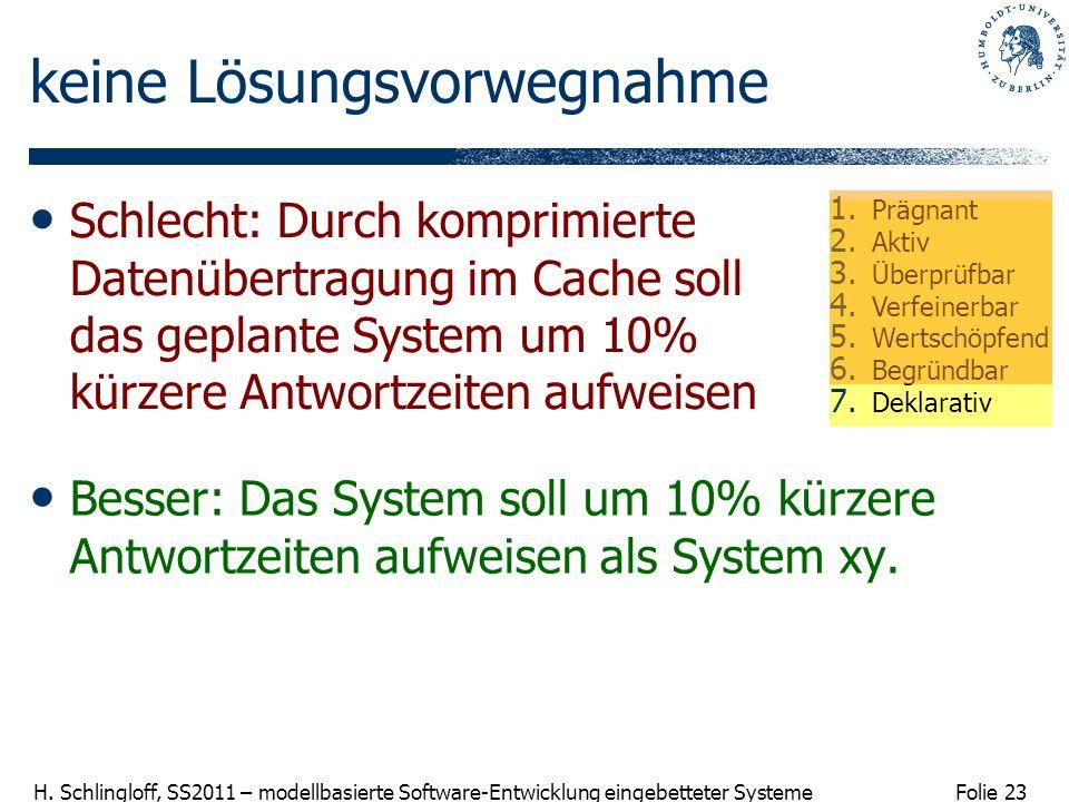 Folie 23 H. Schlingloff, SS2011 – modellbasierte Software-Entwicklung eingebetteter Systeme keine Lösungsvorwegnahme Besser: Das System soll um 10% kü