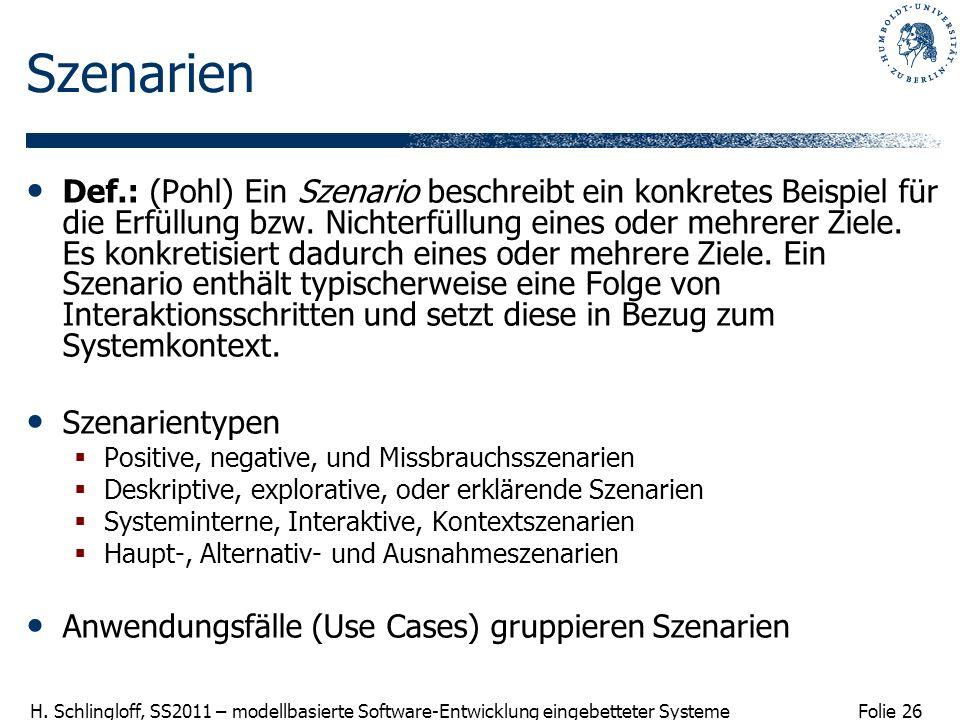 Folie 26 H. Schlingloff, SS2011 – modellbasierte Software-Entwicklung eingebetteter Systeme Szenarien Def.: (Pohl) Ein Szenario beschreibt ein konkret