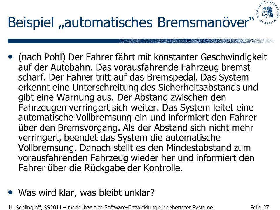 Folie 27 H. Schlingloff, SS2011 – modellbasierte Software-Entwicklung eingebetteter Systeme Beispiel automatisches Bremsmanöver (nach Pohl) Der Fahrer