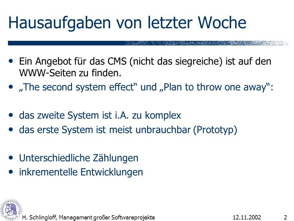 12.11.2002H. Schlingloff, Management großer Softwareprojekte2 Hausaufgaben von letzter Woche Ein Angebot für das CMS (nicht das siegreiche) ist auf de