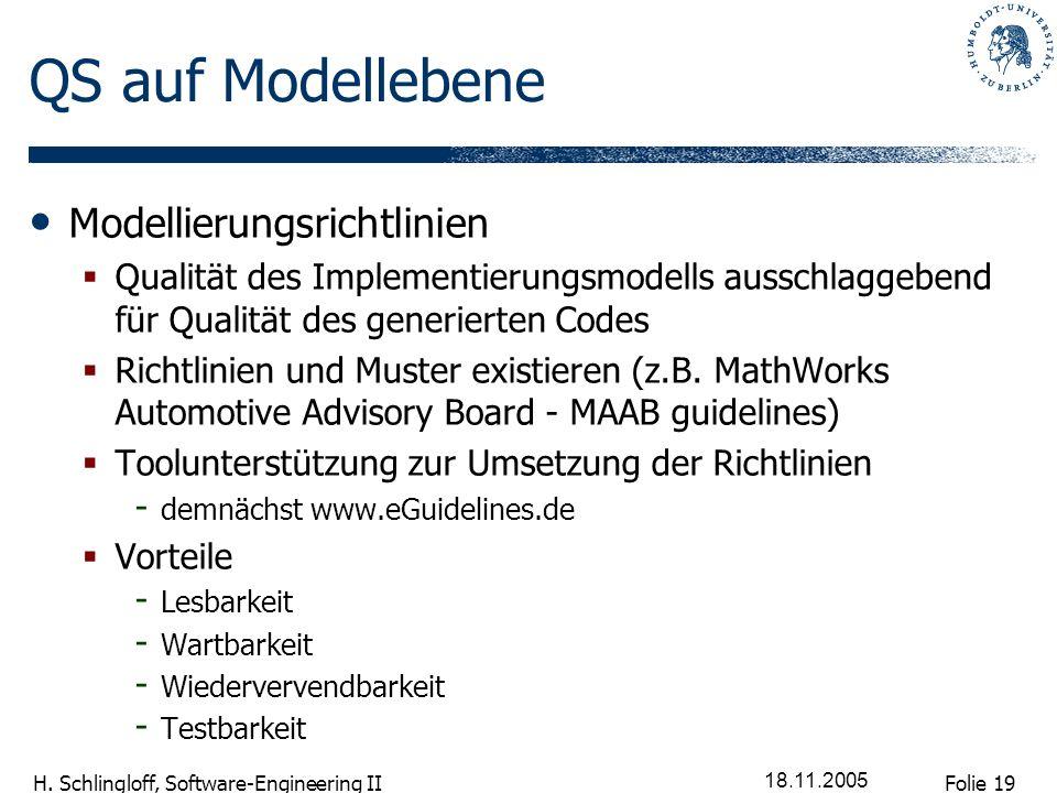 Folie 19 H. Schlingloff, Software-Engineering II 18.11.2005 QS auf Modellebene Modellierungsrichtlinien Qualität des Implementierungsmodells ausschlag