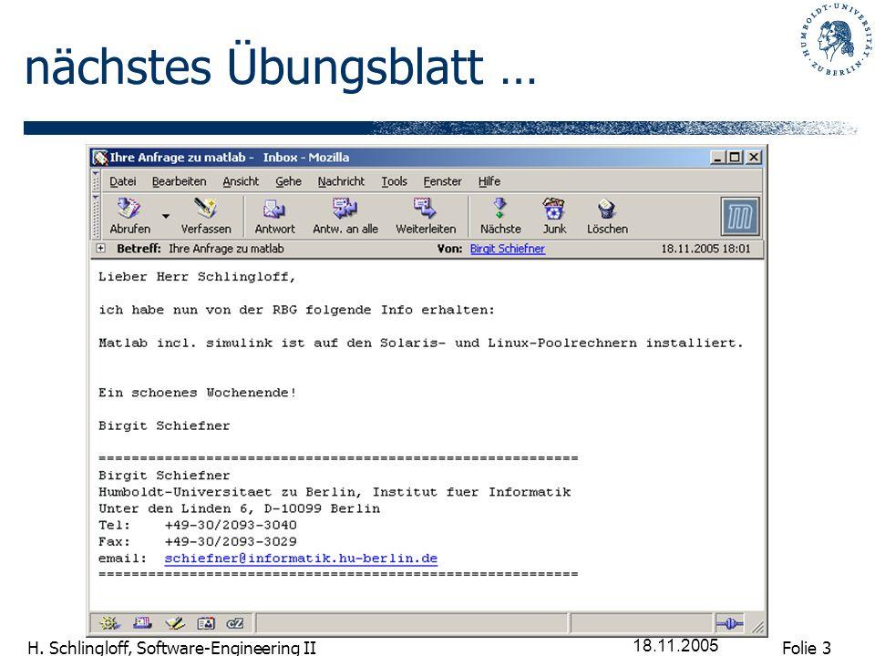Folie 3 H. Schlingloff, Software-Engineering II 18.11.2005 nächstes Übungsblatt …