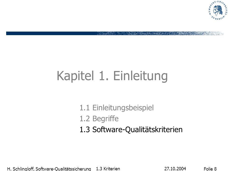 Folie 8 H.Schlingloff, Software-Qualitätssicherung 27.10.2004 1.3 Kriterien Kapitel 1.