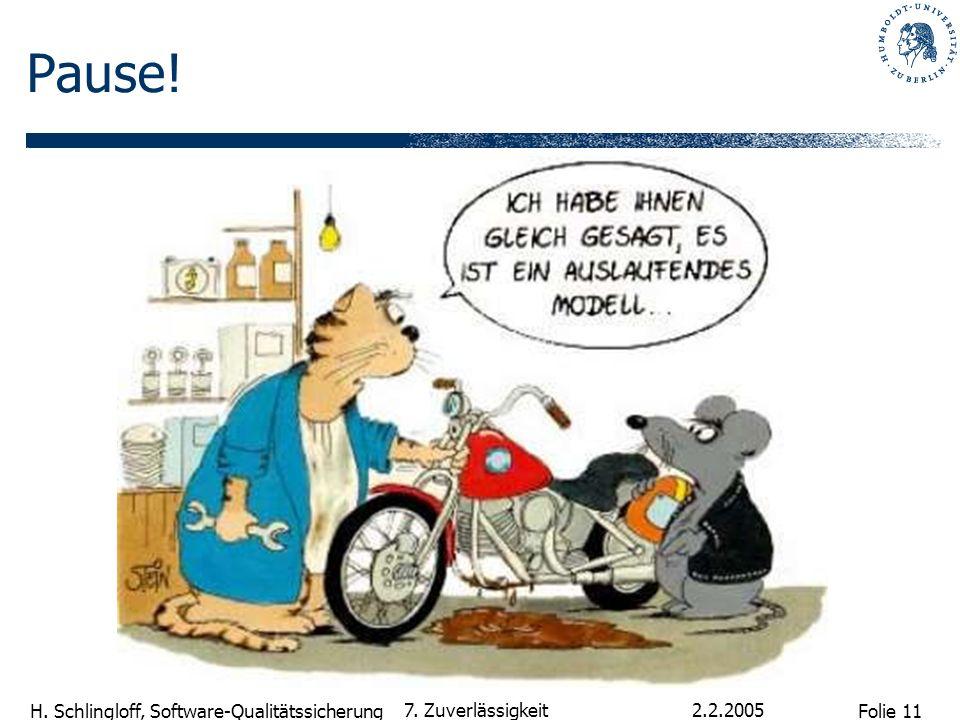 Folie 11 H. Schlingloff, Software-Qualitätssicherung 2.2.2005 7. Zuverlässigkeit Pause!