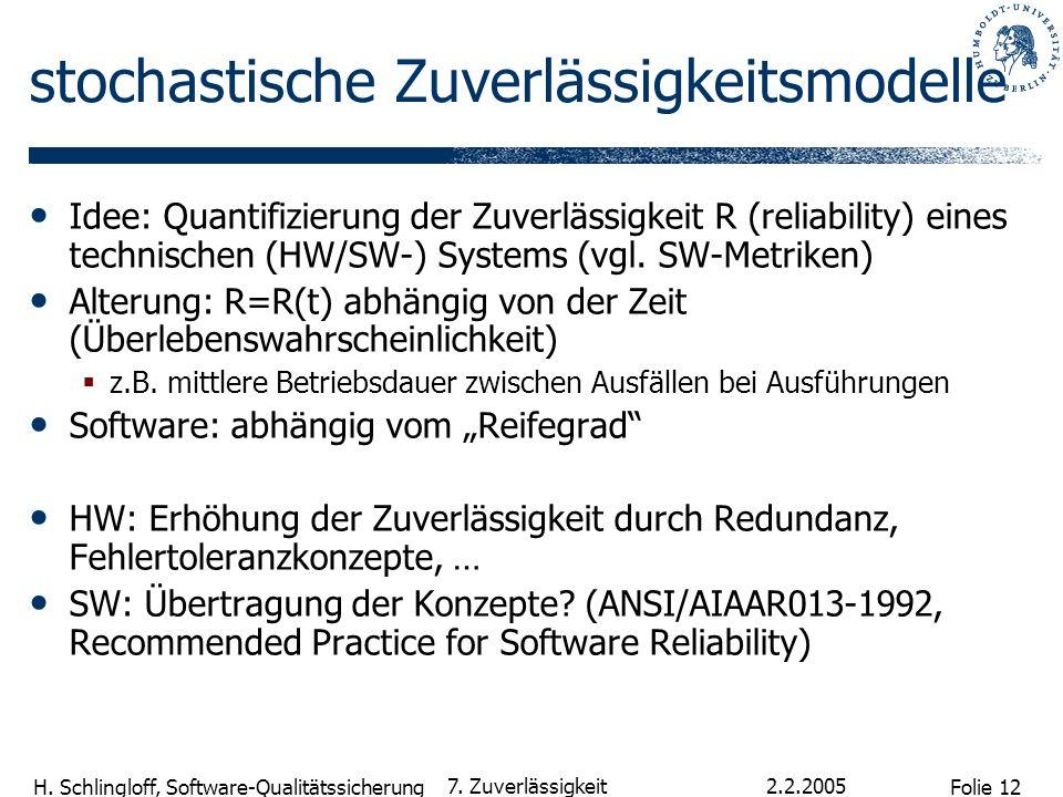 Folie 12 H. Schlingloff, Software-Qualitätssicherung 2.2.2005 7. Zuverlässigkeit stochastische Zuverlässigkeitsmodelle Idee: Quantifizierung der Zuver