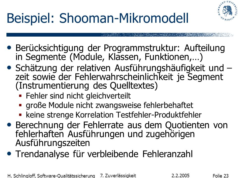 Folie 23 H. Schlingloff, Software-Qualitätssicherung 2.2.2005 7. Zuverlässigkeit Beispiel: Shooman-Mikromodell Berücksichtigung der Programmstruktur: