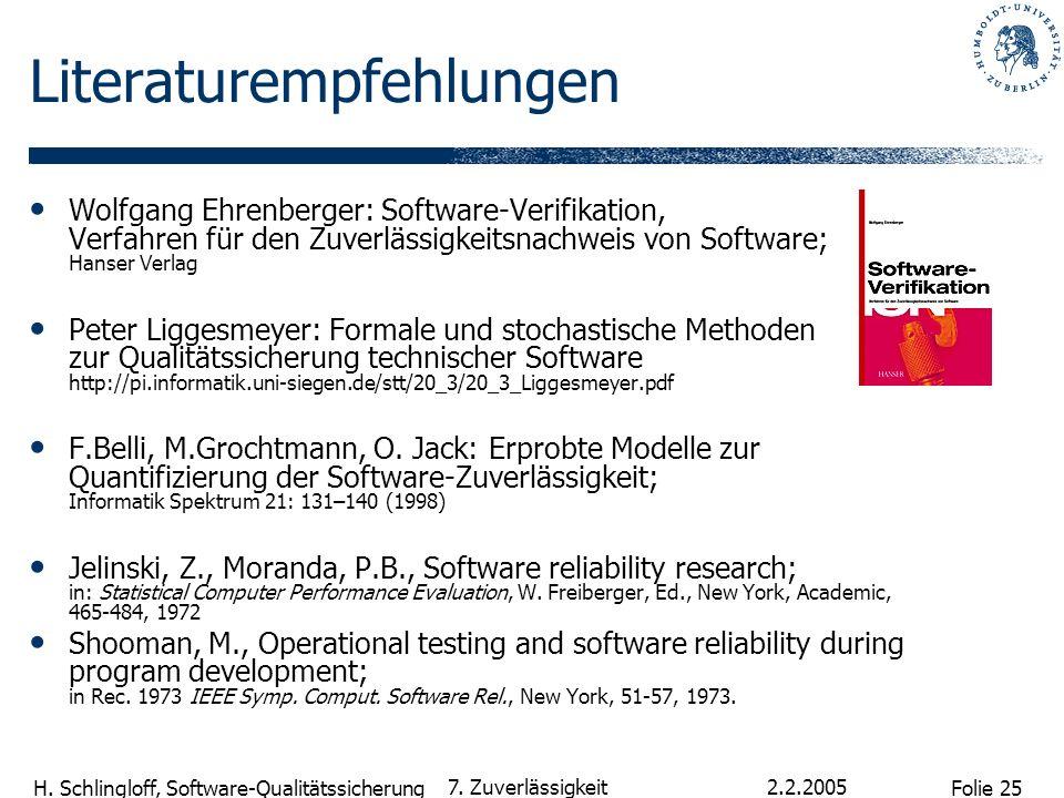 Folie 25 H. Schlingloff, Software-Qualitätssicherung 2.2.2005 7. Zuverlässigkeit Literaturempfehlungen Wolfgang Ehrenberger: Software-Verifikation, Ve
