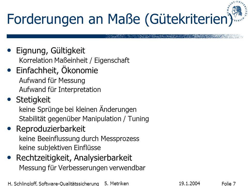 Folie 7 H. Schlingloff, Software-Qualitätssicherung 19.1.2004 5. Metriken Forderungen an Maße (Gütekriterien) Eignung, Gültigkeit Korrelation Maßeinhe