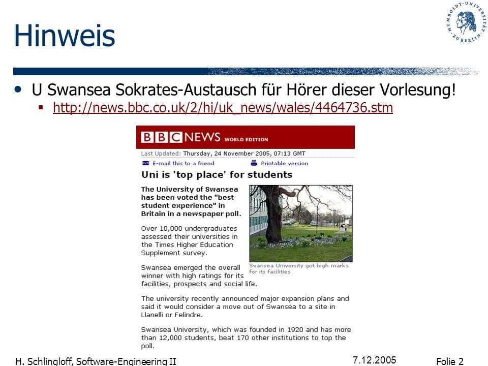 Folie 2 H. Schlingloff, Software-Engineering II 7.12.2005 Hinweis U Swansea Sokrates-Austausch für Hörer dieser Vorlesung! http://news.bbc.co.uk/2/hi/