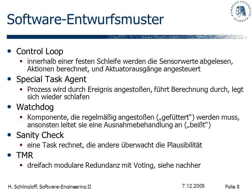 Folie 8 H. Schlingloff, Software-Engineering II 7.12.2005 Software-Entwurfsmuster Control Loop innerhalb einer festen Schleife werden die Sensorwerte