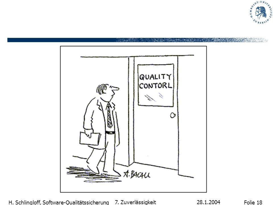 Folie 18 H. Schlingloff, Software-Qualitätssicherung 28.1.2004 7. Zuverlässigkeit