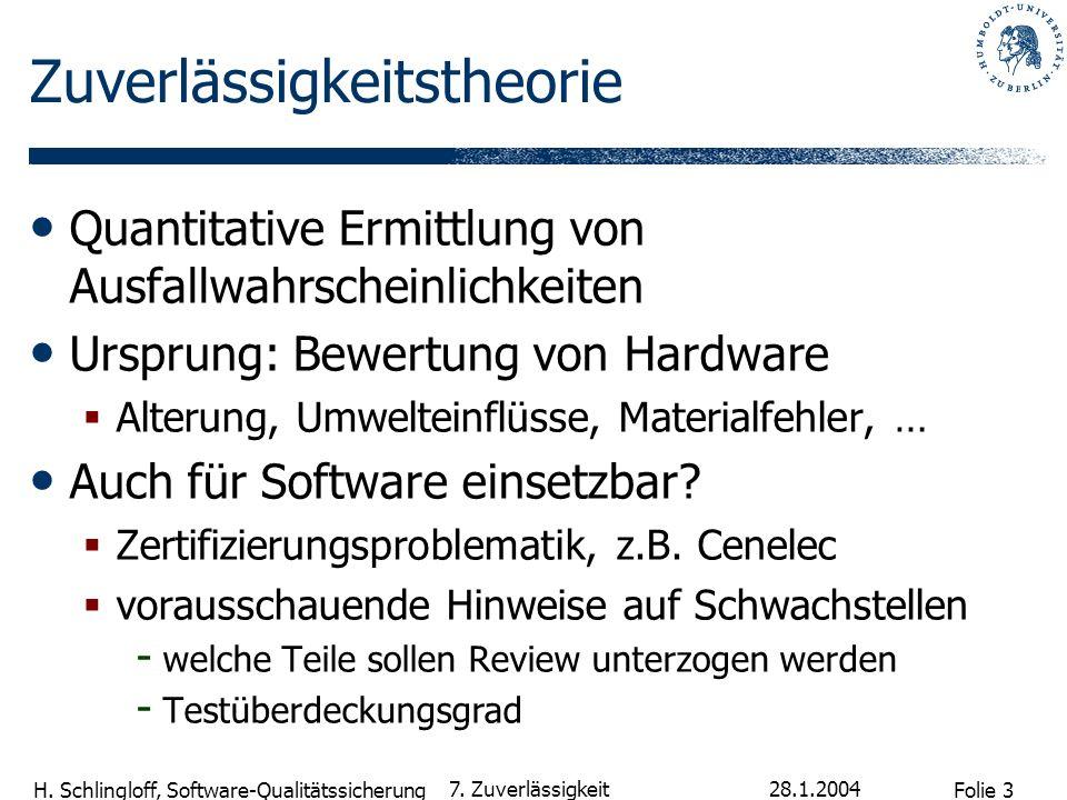 Folie 3 H. Schlingloff, Software-Qualitätssicherung 28.1.2004 7. Zuverlässigkeit Zuverlässigkeitstheorie Quantitative Ermittlung von Ausfallwahrschein