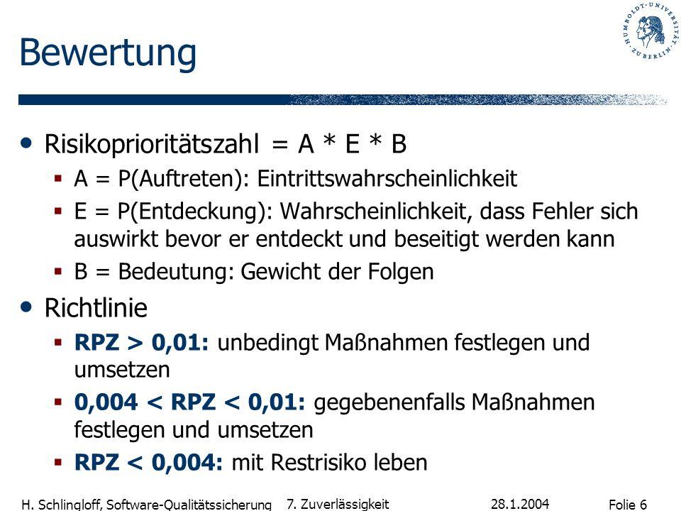 Folie 6 H. Schlingloff, Software-Qualitätssicherung 28.1.2004 7. Zuverlässigkeit Bewertung Risikoprioritätszahl = A * E * B A = P(Auftreten): Eintritt